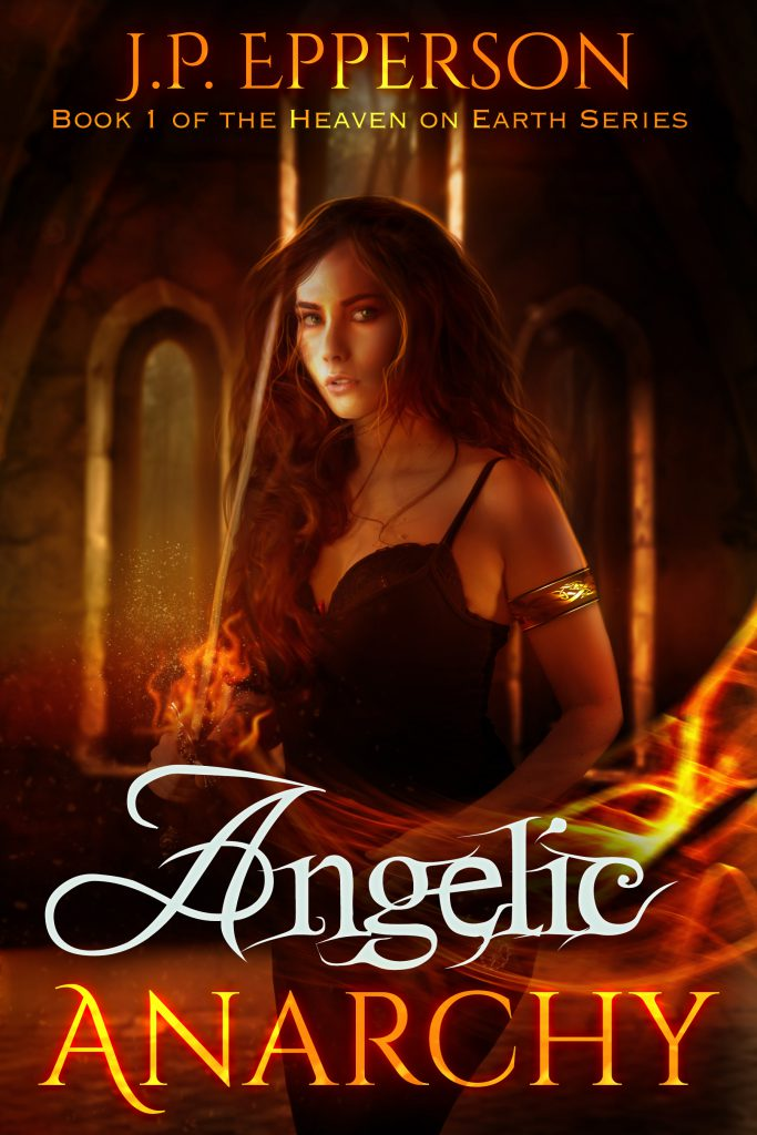 Angelic Anarchy (Heaven on Earth Series #1) by J.P. Epperson