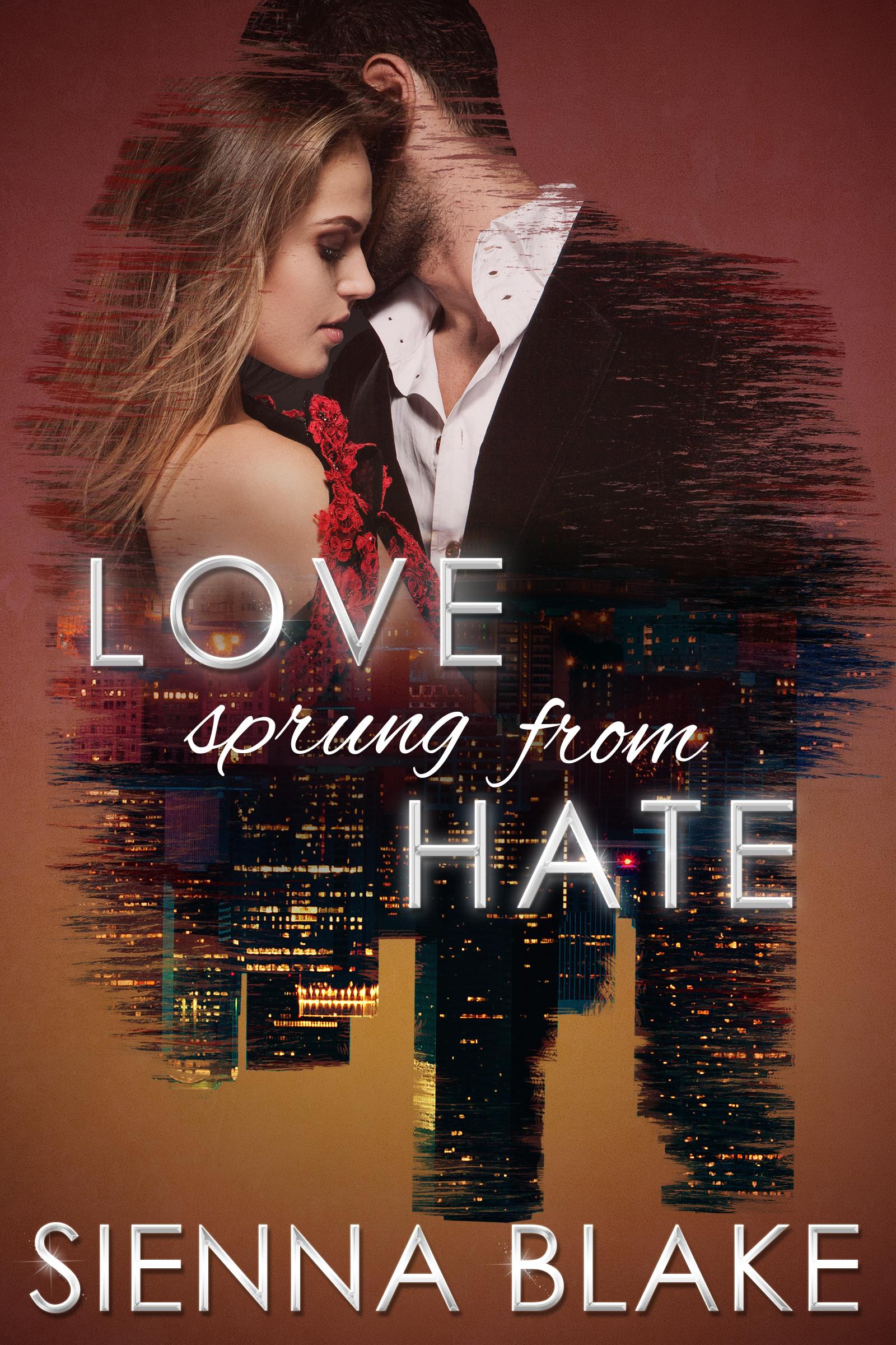 Love Sprung From Hate (Dark Romeo Trilogy #1) by Sienna Blake
