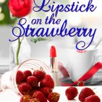 Lipstick on the Strawberry by Margaret Ann Spence