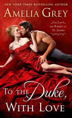 To the Duke, with Love (The Rakes of St. James #2) by Amelia Grey