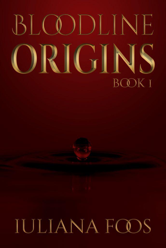 Bloodline Origins Book 1 by Iuliana Foos