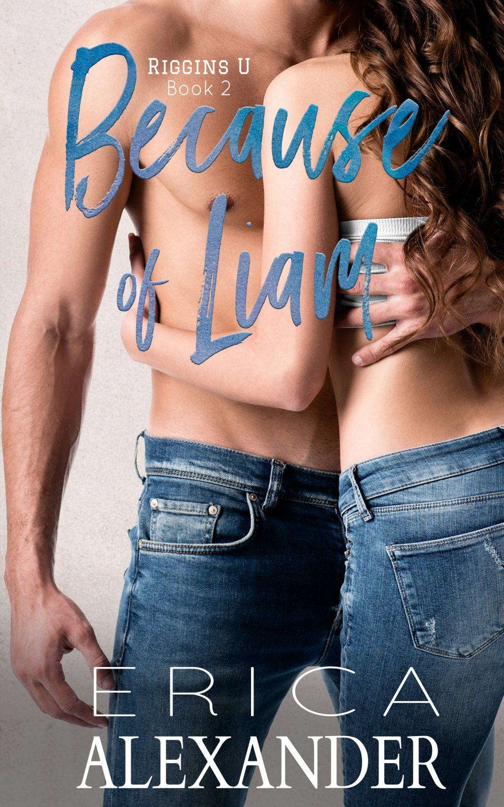 Because of Liam (Riggins U #2) by Erica Alexander Cover Reveal