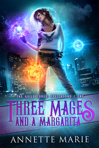 Three Mages and a Margarita (The Guild Codex: Spellbound #1) by Annette Marie