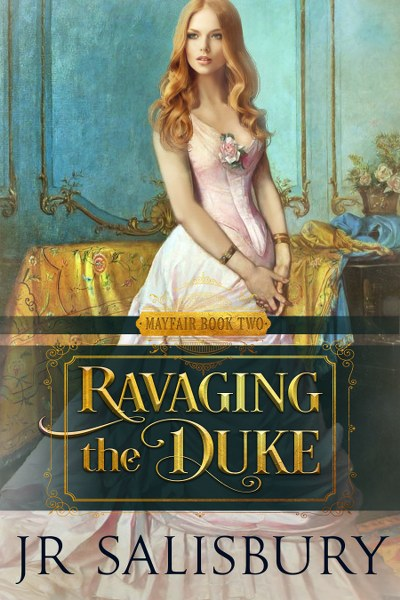 Ravaging the Duke (Mayfair Series #2) by J R Salisbury
