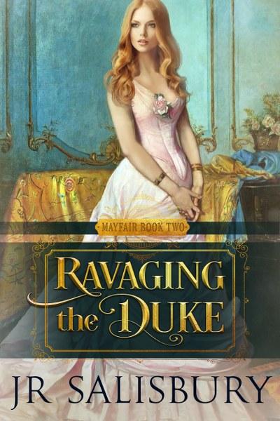 Ravaging the Duke (Mayfair Series #2) by J R Salisbury