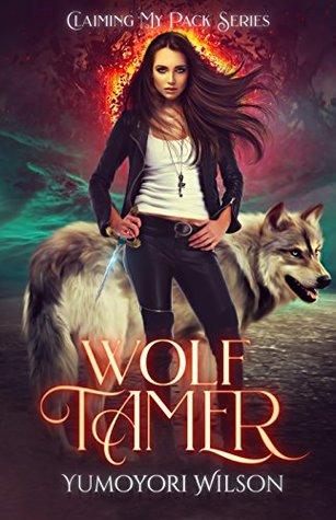 Wolf Tamer (Claiming My Pack #1) Yumoyori Wilson