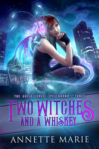 Two Witches and a Whiskey (The Guild Codex: Spellbound, #3) by Annette Marie