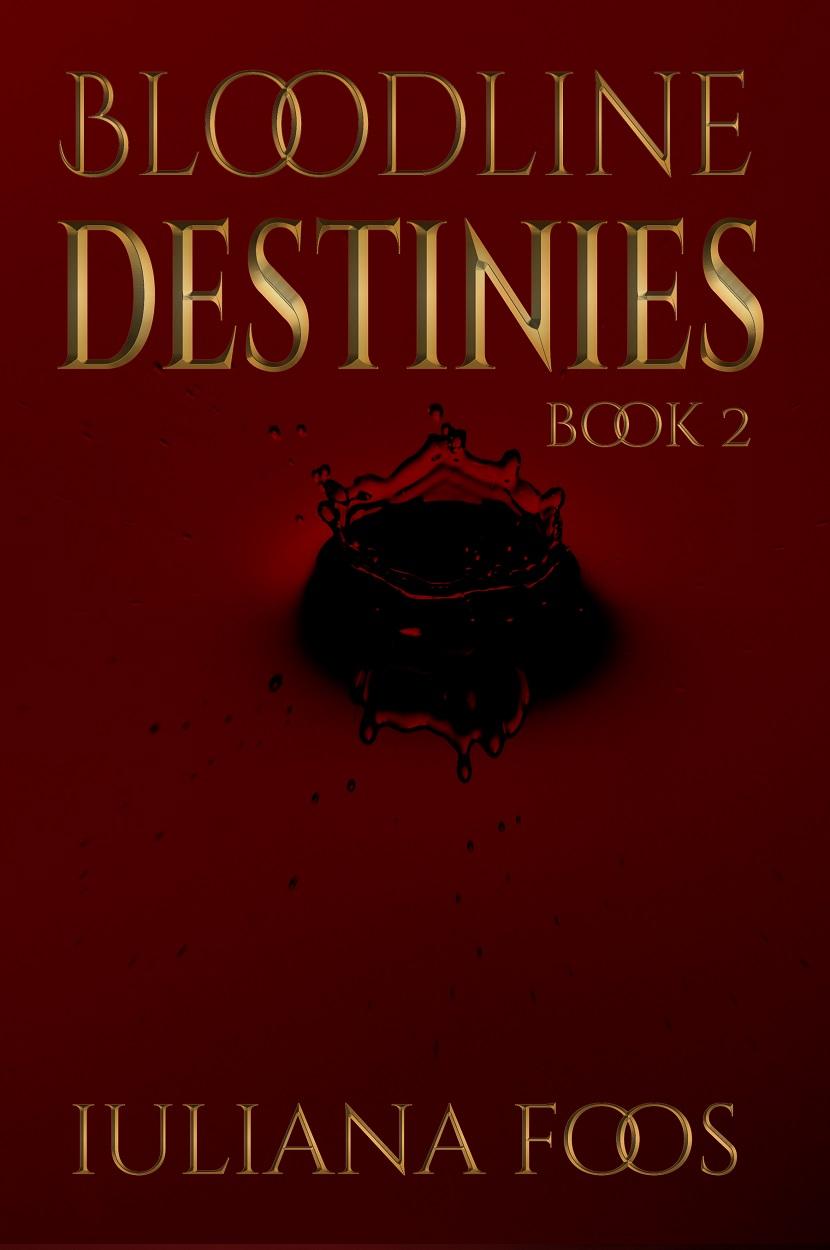 Bloodline Destinies by Iuliana Foos