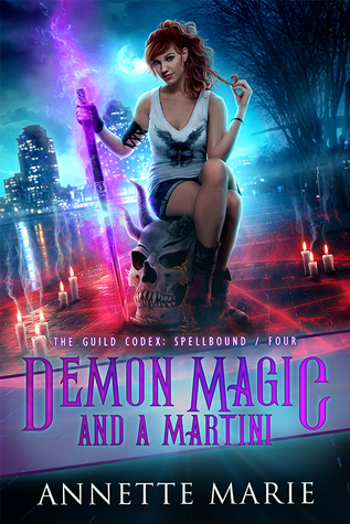 Demon Magic and a Martini (The Guild Codex: Spellbound #4) by Annette Marie