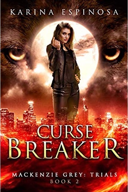 Curse Breaker (Mackenzie Grey: Trials #2) by Karina Espinosa