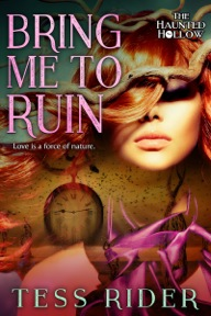 Bring Me to Ruin (Haunted Hollow #1) by Tess Rider