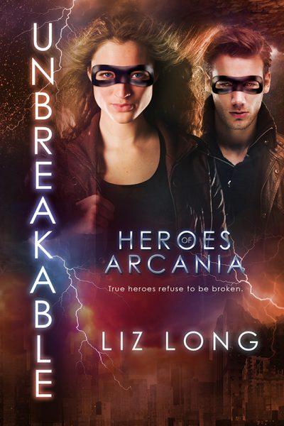 Unbreakable (Heroes of Arcania #3) by Liz Long