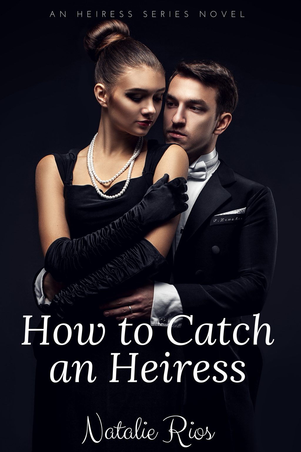 How to Catch an Heiress (Heiress Series #1) by Natalie Rios