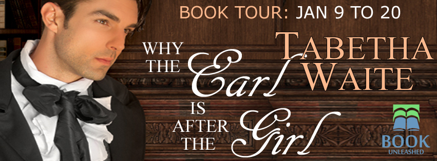 Why the Earl is After the Girl (Ways of Love #1) by Tabetha Waite