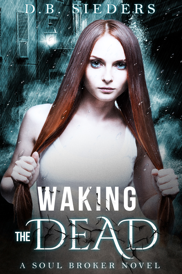 Waking the Dead (Soul Broker # 1) by D.B. Sieders