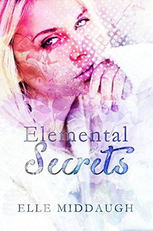 Elemental Secrets (Essential Elements #1) by Elle Middaugh