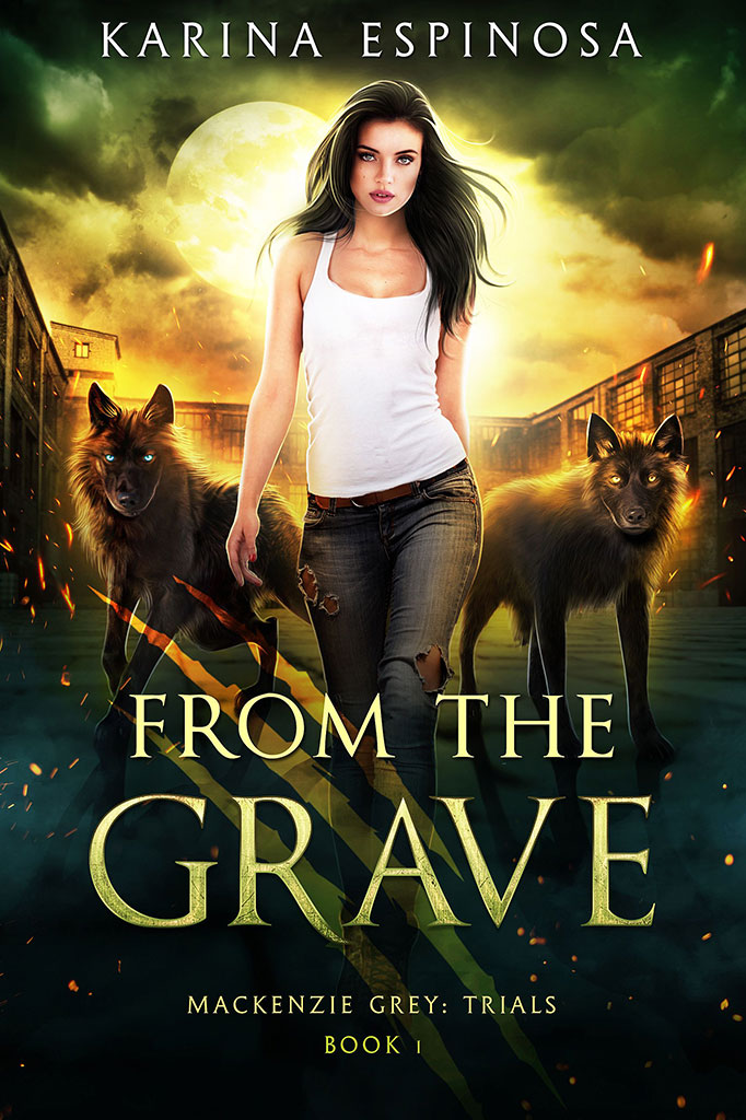 From the Grave (Mackenzie Grey: Trials #1) by Karina Espinosa