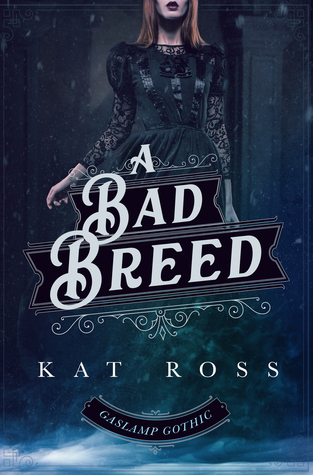 A Bad Breed (Gaslamp Gothic #3) by Kat Ross