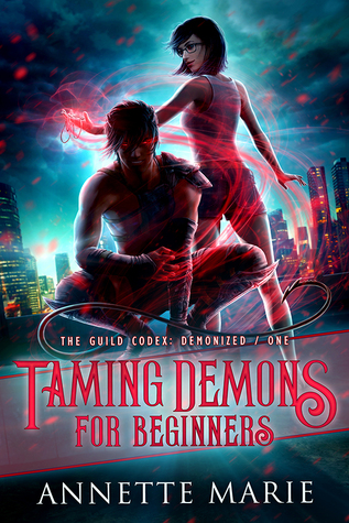 Taming Demons for Beginners (The Guild Codex: Demonized #1) by Annette Marie